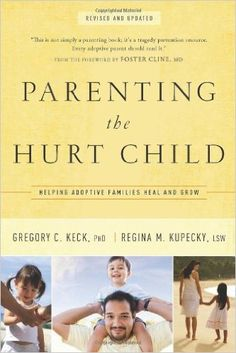 Parenting the Hurt Child: Helping Adoptive Families Heal and Grow: Gregory Keck, Regina Kupecky: 9781600062902: Amazon.com: Books