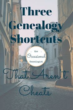 Three Genealogy Shortcuts That Aren't Cheats from TheOccasionalGenealogist.com