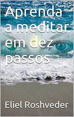 Aprenda a meditar em dez passos por Eliel Roshveder https://www.amazon.com.br/dp/B073NWN8TG/ref=cm_sw_r_pi_dp_x_L0UwzbD2H0P8H