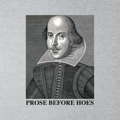 Shop Shakespeare Prose Before Hoes Men's T-Shirt. Slogan Design, Postage Rates, Funny Slogans, Make Ready, Large White, Shakespeare, Mens Tees, Heather Grey, Digital Prints