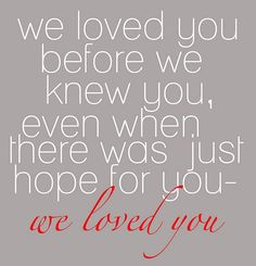 "Infertility/adoption inspiration: ""We loved you before we knew you. Quotes For Kids, Great Quotes, Quotes To Live By, Me Quotes, Inspirational Quotes, Fever Quotes, Quotes Children, Aunt Quotes, Quotes Girls"