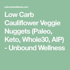 Low Carb Cauliflower Veggie Nuggets (Paleo, Keto, Whole30, AIP) - Unbound Wellness