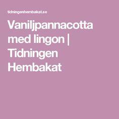 Vaniljpannacotta med lingon | Tidningen Hembakat