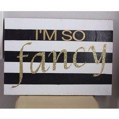 I'M SO FANCY wood sign #fancy #glittersign