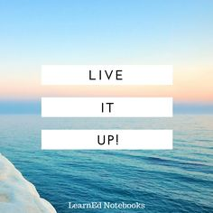 """""""Live it up!"""" Inspirational and motivational education quote from LearnEd Notebooks."""