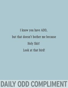 I have ADD too!  Daily Odd Compliment