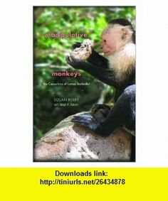 Manipulative Monkeys The Capuchins of Lomas Barbudal Publisher Harvard University Press; Reprint edition Susan Perry ,   ,  , ASIN: B004S2287Y , tutorials , pdf , ebook , torrent , downloads , rapidshare , filesonic , hotfile , megaupload , fileserve