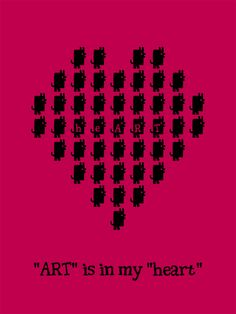 I have ART in my heART ou I have heART in my ART, ça marche aussi ;-)