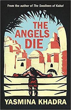 The Angels Die: Amazon.co.uk: Yasmina Khadra, Translated by Howard Curtis: 9781908313911: Books