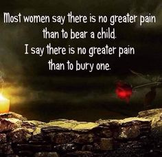 There is no greater pain than to bury a child. I would rather give birth every day than bury my son. I would welcome that pain with open arms.
