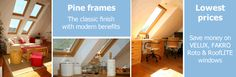 Classic look VELUX, FAKRO & Roto pine roof windows with modern benefits to suit every budget.