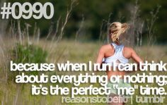 "Because when I run I can think about everything or nothing; it's the perfect ""me"" time."