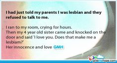 I had just told my parents I was lesbian and they refused to talk to me.