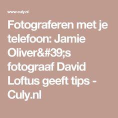 Fotograferen met je telefoon: Jamie Oliver's fotograaf David Loftus geeft tips - Culy.nl