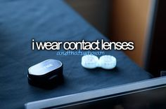 I Wear Contact Lenses.. Cause that's who I am- Just Girly Things