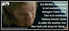 """The WICKED soundtrack is not available in the Avengers Tower when Thor is in residence. 'Defying Gravity' tends to make the weather over New York a bit dicey for flying…""  [Headcanon submitted by xitheta]"