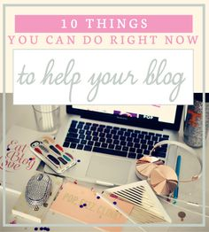 10 Things You Should Go Do Right Now To Help Your Blog