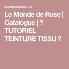Le Monde de Rose | Catalogue | ★ TUTORIEL TEINTURE TISSU ★