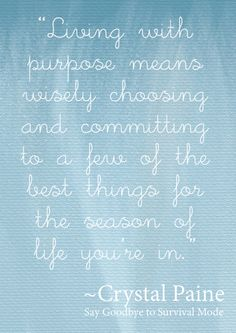 Living with purpose means wisely choosing and committing to a few of the best things for the season of life you're in.
