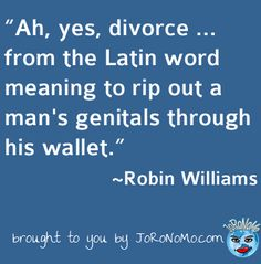 Robin WIlliams Latin Meaning of Divorce  More Funny Quotes @ http://JoRoNoMo.com