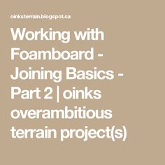 Working with Foamboard - Joining Basics - Part 2   oinks overambitious terrain project(s)