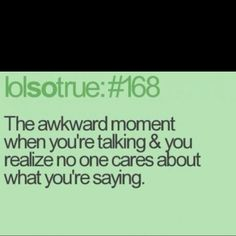 Pretty much every other sentence, I just keep talking anyways.