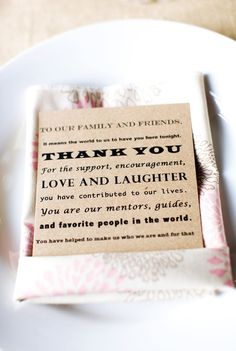Either tucked into the napkin, as part of the table number, as a sign at the ceremony site, or words in a toast...