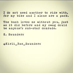 My bike alone and I are a pack - K. Saunders #betteroffalone #single #love #motorbike #swag #poetry #typewriterseries
