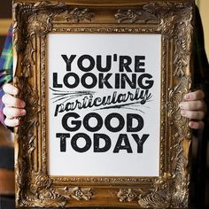 You're Looking Particularly Good Today ~Wise Words Of Wisdom, Inspiration & Motivation Cool Words, Wise Words, Quotes To Live By, Me Quotes, Today Quotes, Typography Inspiration, Design Inspiration, Daily Inspiration, Bedroom Inspiration