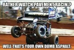 Dirt track all the way Dirt Car Racing, Racing Baby, Sprint Car Racing, Real Racing, Race Quotes, Race For Life, Funny Car Memes, Funny Shit, Funny Stuff