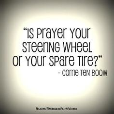 """Is prayer your steering wheel or your spare tire?"" -Corrie Ten Boom corrie ten boom is my hero--can't wait to meet her in heaven! Quotable Quotes, Faith Quotes, Me Quotes, Quotes About God, Quotes To Live By, Great Quotes, Inspirational Quotes, Spiritual Quotes, Positive Quotes"