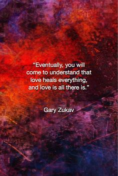 "Gary Zukav Quote ""Eventually, you will come to understand that love heals everything, and love is all there is.""Gary Zukav Eventually, you will come – Gary Zukav Quote Fractal Art by Margaret… Awakening Quotes, Spiritual Awakening, Wisdom Quotes, Me Quotes, Qoutes, Peace Quotes, Gary Zukav, Affirmations, Spiritual Wisdom"