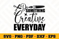 Do something creative everyday SVG First They Came, School Design, Design Bundles, Design Elements, Free Design, Something To Do, Crafting, Clip Art, Cutting Files