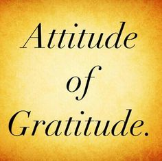 Always have an Attitude of Gratitude
