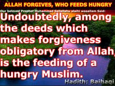 Among Deeds which makes forgiveness obligatory from Allah Subhanawu wa Tala is the Feeding of a hungry person.