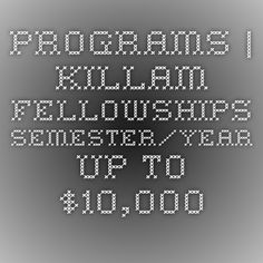 Programs | Killam Fellowships - semester/year up to $10,000he Killam Fellowships Program offers a cash award of $10,000 US ($5,000 US per semester), along with an allowance of $500 to offset health insurance costs. The Foundation hosts all new Killam Fellows at an Orientation program in Ottawa each fall and again at a seminar in Washington D.C. each spring. In addition, all Fellows are eligible to apply for a mobility grant in an amount not to exceed $800.