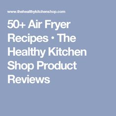 50+ Air Fryer Recipes • The Healthy Kitchen Shop Product Reviews