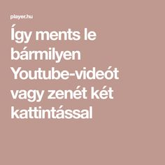 Így ments le bármilyen Youtube-videót vagy zenét két kattintással Good To Know, Projects To Try, Youtube, Education, Microsoft, Android, Internet, Clothes, Outfits