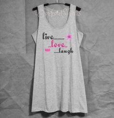 Live love laugh print white tank top/grey dress by WorkoutShirts Quotes White, Tank Top Dress, Grey Shorts, Shirts With Sayings, White Tank, Gray Dress, V Neck T Shirt, T Shirts For Women, Tank Tops