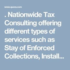 . Nationwide Tax Consulting offering different types of services such as Stay of Enforced Collections, Installment Agreement, Offer in Compromise, Penalty Abatement, Innocent Spouse Relief, Levies & Garnishments and Lien Release.