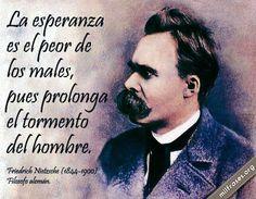 La esperanza es el peor de los males, pues prolonga el tormento del hombre. - Friedrich Nietzsche