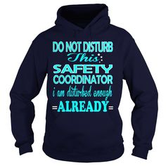 SAFETY COORDINATOR Do Not Disturb This I Am Disturbed Enough Already T-Shirts, Hoodies. Check Price Now ==► https://www.sunfrog.com/LifeStyle/SAFETY-COORDINATOR--DISTURB-Navy-Blue-Hoodie.html?id=41382