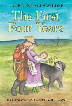 The First Four Years - Laura Ingalls Wilder. Laura an Almanzo are married, and Laura agreed to try the farming life for three years. But when the fourth year comes, they have a doughter and want to try another year, because they love their land, and their freedom.