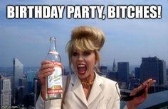 Happy Birthday, bitches!