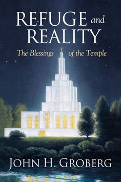 "Learn about the blessings of the temple and how it can be a refuge for you in your life in John H. Groberg's book ""Refuge and Reality""."