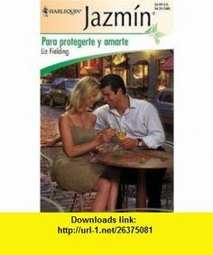 Para Protegerte Y Amarte (To Protect And Love You) (Harlequin Jazmin) (Spanish Edition) (9780373682553) Liz Fielding , ISBN-10: 0373682557  , ISBN-13: 978-0373682553 ,  , tutorials , pdf , ebook , torrent , downloads , rapidshare , filesonic , hotfile , megaupload , fileserve