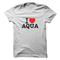 I Love AQUA - #shirt print #adidas sweatshirt. ORDER HERE => https://www.sunfrog.com/LifeStyle/I-Love-AQUA.html?68278