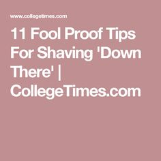 11 Fool Proof Tips For Shaving 'Down There'   CollegeTimes.com