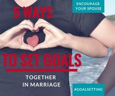 5 Ways to Set Goals Together in Marriage | Encourage Your Spouse