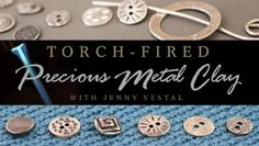 Torch Fired Precious Metal Clay